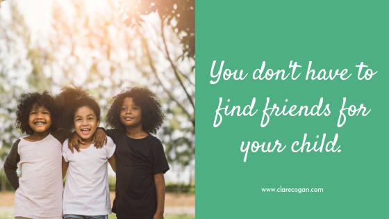 You don't need to find friends for your child
