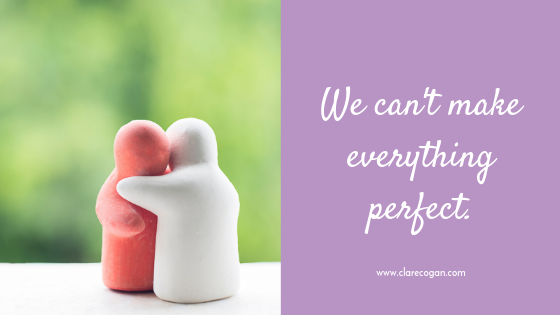 We can't make everything perfect